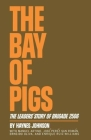 The Bay of Pigs: The Leaders' Story of Brigade 2506 Cover Image