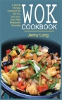 Wok Cookbook: A Simple Chinese Cookbook for Stir-Fry, Dim Sum, and Other Restaurant Favorites Cover Image