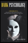 Dark Psychology: 3 Books in 1: A Practical Guide to Influence and Persuade People and Win in Any Situation Cover Image