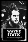 AntiStress Coloring Book: Over 45+ Wayne Static Inspired Designs That Will Lower You Fatigue, Blood Pressure and Reduce Activity of Stress Hormo Cover Image