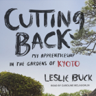 Cutting Back: My Apprenticeship in the Gardens of Kyoto Cover Image