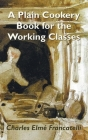 A Plain Cookery Book for the Working Classes Cover Image