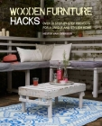 Wooden Furniture Hacks: Over 20 step-by-step projects for a unique and stylish home Cover Image