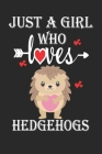 Just a Girl Who Loves Hedgehogs: Gift for Hedgehogs Lovers, Hedgehogs Lovers Journal / Notebook / Diary / Birthday Gift Cover Image