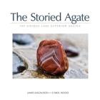 The Storied Agate: 100 Unique Lake Superior Agates Cover Image
