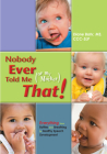 Nobody Ever Told Me (or My Mother) That!: Everything from Bottles and Breathing to Healthy Speech Development Cover Image