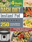 DASH Diet Instant Pot Cookbook: 250 Everyday DASH Diet Instant Pot Recipes - 4 Weeks Meal Plan - Meals Made Quick and Easy in Your Pressure Cooker Cover Image