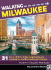 Walking Milwaukee: 31 Tours of Brew City's Neighborhoods, Landmarks, and Entertainment Districts Cover Image