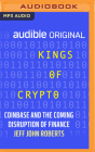 Kings of Crypto: Coinbase and the Coming Disruption of Finance Cover Image