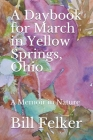 A Daybook for March in Yellow Springs, Ohio: A Memoir in Nature Cover Image