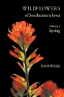 Wildflowers of Southeastern Iowa: Volume 1, Spring Cover Image