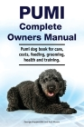 Pumi Complete Owners Manual. Pumi dog book for care, costs, feeding, grooming, health and training. Cover Image