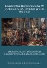 Lagodna Rewolucja W Polsce U Schylku XVIII Wieku: Obrady Sejmu Wielkiego I Konstytucja 3 Maja (1788-1792) Cover Image