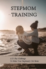 Stepmom Training: A 21-Day Challenge To Make Your Stepfamily Life Better: Becoming A Stepmom Tips Cover Image