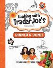 Cooking with Trader Joe's: Dinner's Done! Cover Image