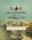 Le Griffon and the Huron Islands - 1679: Our Story of Exploration & Discovery Cover Image