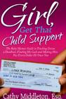 Girl Get That Child Support: The Baby Mama's Guide to Tracking Down a Deadbeat, Finding His Cash and Making Him Pay Every Dollar Cover Image