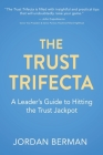 The Trust Trifecta: A Leader's Guide to Hitting the Trust Jackpot Cover Image
