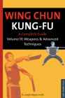 Wing Chun Kung-Fu Volume 3: Weapons & Advanced Techniques (Chinese Martial Arts Library #3) Cover Image