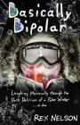 Basically Bipolar: Laughing Maniacally Through the Dark Delirium of a Polar Winter . . . or Two Cover Image