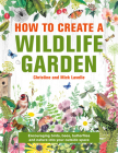 How to Create a Wildlife Garden: Bringing Nature In: What to Plant Where Cover Image