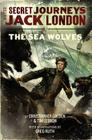 The Secret Journeys of Jack London, Book Two: The Sea Wolves Cover Image