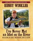 I've Never Met an Idiot on the River: Reflections on Family, Fishing, and Photography Cover Image
