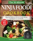 The 30-Minute Ninja Foodi Cookbook: Quick and Delicious Pressure Cooker Recipes for Weight Loss and Health Cover Image
