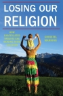 Losing Our Religion: How Unaffiliated Parents Are Raising Their Children (Secular Studies #1) Cover Image