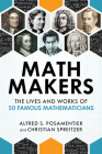 Math Makers: The Lives and Works of 50 Famous Mathematicians Cover Image