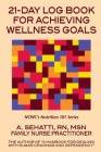 21-DAY LOG BOOK FOR ACHIEVING WELLNESS GOALS. NCWC's Nutrition 101 Series Cover Image