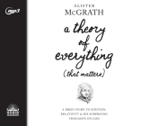 A Theory of Everything (That Matters): A Brief Guide to Einstein, Relativity, and His Surprising Thoughts on God Cover Image