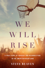 We Will Rise: A True Story of Tragedy and Resurrection in the American Heartland Cover Image