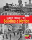 Building a Nation (Canada Through Time) Cover Image