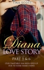 Diana Love Story (PT.5 + PT.6): Our timetable has been sped up due to some family news. Cover Image