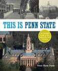 This Is Penn State: An Insider's Guide to the University Park Campus (Keystone Books) Cover Image