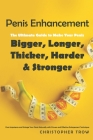 Penis Enhancement: The Ultimate Guide to Make Your Penis Bigger, Longer, Thicker, Harder & Stronger: Cure Impotence and Enlarge Your Peni Cover Image