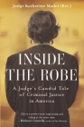 Inside the Robe: A Judge's Candid Tale of Criminal Justice in America Cover Image