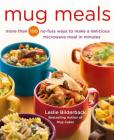 Mug Meals: More Than 100 No-Fuss Ways to Make a Delicious Microwave Meal in Minutes Cover Image