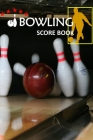 Bowling Score Book: Bowling Game Record Book Track Your Scores And Improve Your Game, Scoring Pad for Bowlers, Friends and Family (Vol. #10) Cover Image
