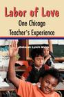 Labor of Love: One Chicago Teacher's Experience Cover Image