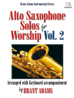 Alto Saxophone Solos for Worship, Vol. 2: Arranged with Keyboard Accompaniment Cover Image