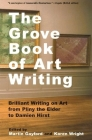 The Grove Book of Art Writing: Brilliant Words on Art from Pliny the Elder to Damien Hirst Cover Image