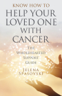 Know How to Help Your Loved One with Cancer: The Wholehearted Support Guide Cover Image