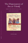 The Dispensatory of Ibn At-Tilmīḏ: Arabic Text, English Translation, Study and Glossaries (Islamic Philosophy #70) Cover Image