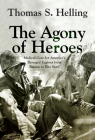 The Agony of Heroes: Medical Care for America's Besieged Legions from Bataan to Khe Sanh Cover Image