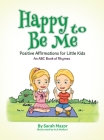 Happy to Be Me: Positive Affirmations for Little Kids Cover Image