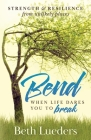 Bend: When Life Dares You to Break Cover Image