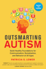 Outsmarting Autism, Updated and Expanded: Build Healthy Foundations for Communication, Socialization, and Behavior at All Ages Cover Image