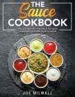 The Sauce Cookbook: Over 100 awesome, easy, hassle-free sauce recipes and condiments for all occasions Cover Image